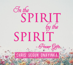 In the Spirit by the Spirit – Power Gifts