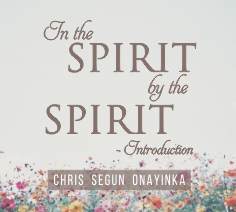 In the Spirit by the Spirit – Introduction