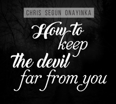 How to keep the devil far from you